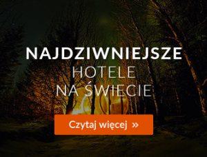Najdziwniejsze hotele - Magazyn Travelist